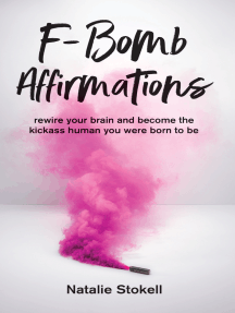 F-Bomb Affirmations: Rewire Your Brain and Become the Kickass Human You Were Born to Be