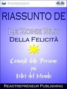 """Riassunto De """"Le Zone Blu Della Felicità: Consigli Delle Persone Più Felici Del Mondo"""""""