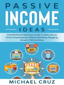 Passive Income Ideas: $10,000/Month Beginners Guide To Make Money Online Dropshipping, Affiliate Marketing, Blogging, Amazon FBA And More