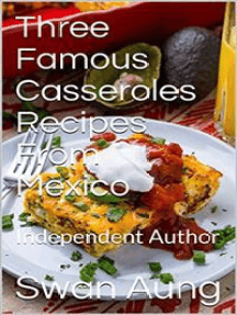 Three Famous Casseroles Recipes From Mexico: Independent Author