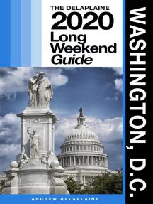Washington, D.C. - The Delaplaine 2020 Long Weekend Guide: Long Weekend Guides