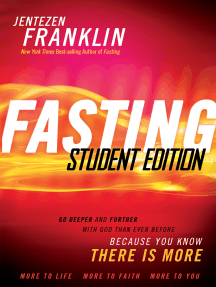 Fasting Student Edition: Go Deeper and Further with God than Ever Before