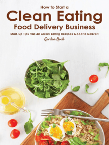 How to Start a Clean Eating Food Delivery Business: Start-Up Tips Plus 30 Clean Eating Recipes Good to Deliver