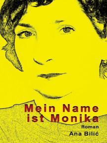 Mein Name ist Monika - Roman: Edition Ovidia