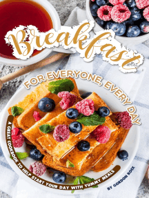 Breakfast for Everyone, Every Day: A Great Cookbook to Help Start Your Day with Yummy Meals