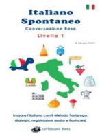 Italiano Spontaneo - Livello 1 Conversazione Base: Impara l'italiano con il Metodo Tartaruga