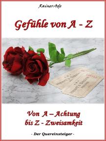 Gefühle von A - Z: Von  A – Achtung bis Z - Zweisamkeit