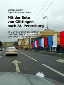 Mit der Ente von Göttingen nach St. Petersburg: Im 2 CV quer durch das Baltikum nach St. Petersburg und weiter über Helsinki nach Kaliningrad