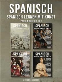 Pack 4 Bücher in 1- Spanisch - Spanisch Lernen Mit Kunst: Erfahren Sie, wie Sie beschreiben, was Sie sehen, mit zweisprachigem Text in Spanisch und Deutsch, während Sie wunderschöne Kunstwerke erkunden