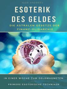 Esoterik des Geldes: In einer Woche zum Geldmagneten