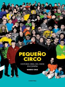 Pequeño circo: Historia oral del indie en España