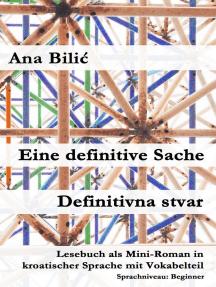 Eine definitive Sache / Definitivna stvar: Lesebuch als Mini-Roman in kroatischer Sprache mit Vokabelteil (Level 1, Beginner, A1 - A2): Kroatisch-leicht.com