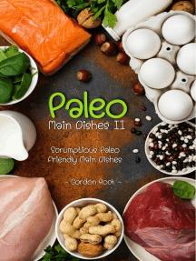 Paleo Main Dishes II: Scrumptious Paleo Friendly Main Dishes