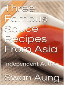 Three Famous Sauce Recipes From Asia: Independent Author