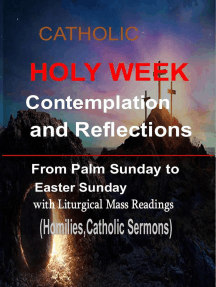 Catholic Holy Week Contemplation and Reflections From Palm Sunday To Easter Sunday: with the Liturgical Mass Readings (Homilies, Catholic Sermons)
