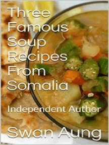 Three Famous Soup Recipes From Somalia: Independent Author