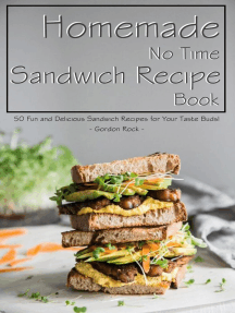 Homemade No Time Sandwich Recipe Book: 50 Fun and Delicious Sandwich Recipes for Your Taste Buds!