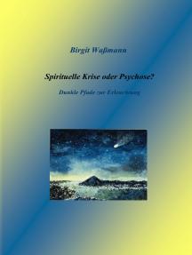 Spirituelle Krise oder Psychose?: Dunkle Pfade zur Erleuchtung