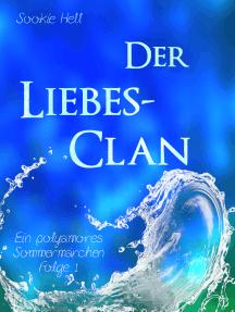 Der Liebes-Clan: Ein polyamores Sommermärchen - Folge 1
