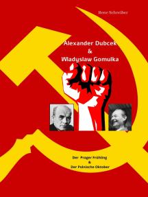 Alexander Dubcek & Wladyslaw Gomulka, Der Prager Frühling & der Polnische Oktober