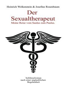 Der Sexualtherapeut: Meine Reise vom Saulus zum Paulus.