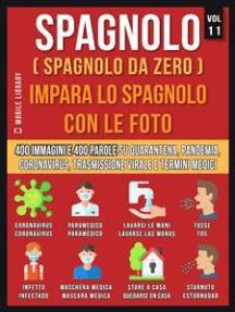 Spagnolo (Spagnolo da Zero) Impara lo spagnolo con le foto (Vol 11): 400 immagini e parole essenziali, in testo bilingue, su Quarantena, Coronavirus, Trasmissione virale, Pandemia e Termini Medici