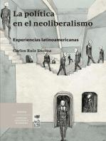 La política en el neoliberalismo: Experiencias latinoamericanas