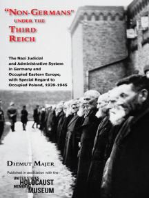 """Non-Germans"" under the Third Reich: The Nazi Judicial and Administrative System in Germany and Occupied Eastern Europe, with Special Regard to Occupied Poland, 1939-1945"