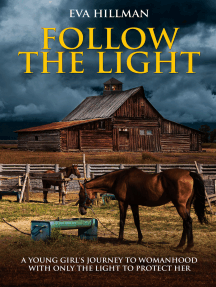 Follow The Light: A Young Girl's Journey to Womanhood With Only the Light to Protect Her