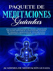 Paquete de Meditaciones Guiadas: ¡Incluyendo Meditación de Chakra, Meditación del Sueño, Hipnosis de Autocuración, Guiones de Vipassana, Meditación de Atención Plena, Meditación Para la Ansiedad
