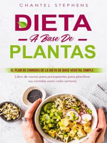 Dieta a base de plantas: El plan de comidas de la dieta de base vegetal simple: Libro de cocina para principiantes para planificar sus comidas para cada semana