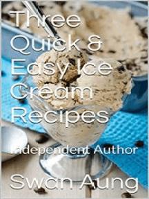 Three Quick & Easy Ice Cream Recipes: Independent Author