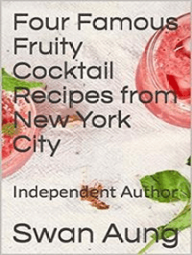 Four Famous Fruity Cocktail Recipes from New York City: Independent Author
