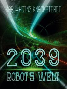 2039 - Robot's Welt: Erzählung aus der Zukunft