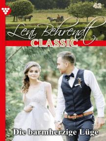 Leni Behrendt Classic 42 – Liebesroman: Die barmherzige Lüge
