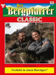 Der Bergpfarrer Classic 32 – Heimatroman: Verliebt in  einen Betrüger?