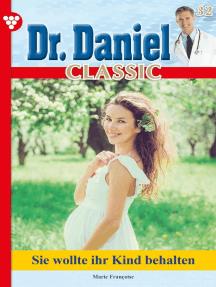 Dr. Daniel Classic 32 – Arztroman: Trennung – und kein Ende …