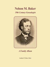 Nelson M. Baker 19th Century Genealogist: A Family Album