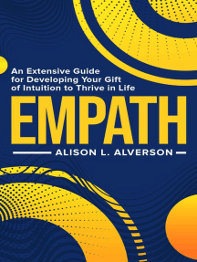 Empath: An Extensive Guide for Developing Your Gift of Intuition to Thrive in Life: Empath Series Book 1