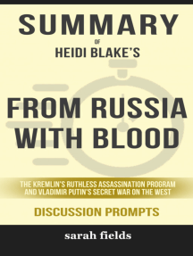 From Russia with Blood: The Kremlin's Ruthless Assassination Program and Vladimir Putin's Secret War on the West by Heidi Blake (Discussion Prompts)