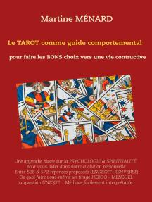 Le tarot comme guide comportemental.: pour faire les bons choix vers une vie constructive.