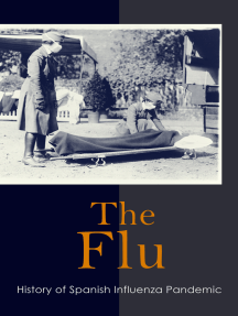 The Flu: History of Spanish Influenza Pandemic: How the World Reacted to the 1918 Spanish Flu Pandemic in USA and Europe