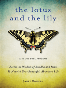 Lotus and the Lily: Access the Wisdom of Buddha and Jesus to Nourish Your Beautiful, Abundant Life (Mindfulness Meditation,  For Fans of The Gifts of Imperfection)
