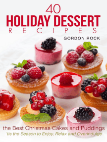40 Holiday Dessert Recipes: The Best Christmas Cakes and Puddings - 'Tis the Season to Enjoy, Relax and Overindulge