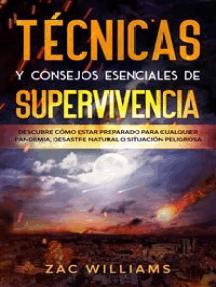 Técnicas y consejos esenciales de supervivencia: Descubre cómo estar preparado para cualquier pandemia, desastre natural o situación peligrosa