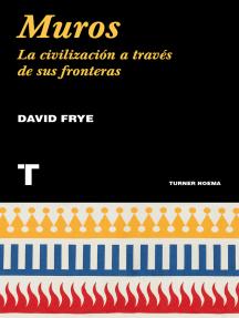 Muros: La civilización a través de sus fronteras