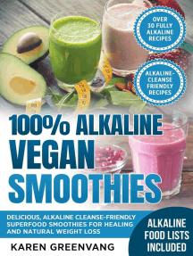 100% Alkaline Vegan Smoothies: Alkaline, Vegan, Low Sugar, Alkaline Cleanse, #1