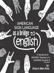 American Sign Language as a Bridge to English