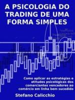 A psicologia do trading de uma forma simples: Como aplicar as estratégias e atitudes psicológicas dos comerciantes vencedores ao comércio em linha bem sucedido.