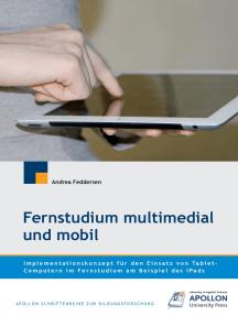 Fernstudium multimedial und mobil: Implementationskonzept für den Einsatz von Tablet-Computern im Fernstudium am Beispiel des iPads